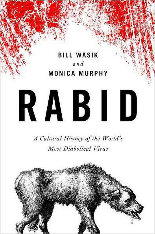 """Rabid: A Cultural History of the World's Most Diabolical Virus"" by Bill Wasik and Monica Murphy Photo: Wasik And Murphy"