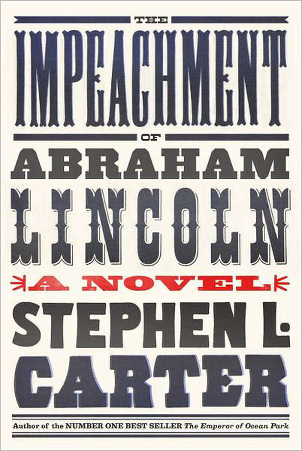 "Thriller author and Yale University law professor Stephen L. Carter's new novel, ""The Impeachment of Abraham Lincoln,"" is a thoroughly researched and thought-provoking piece of alternative historical fiction. Photo: Stephen L. Carter"