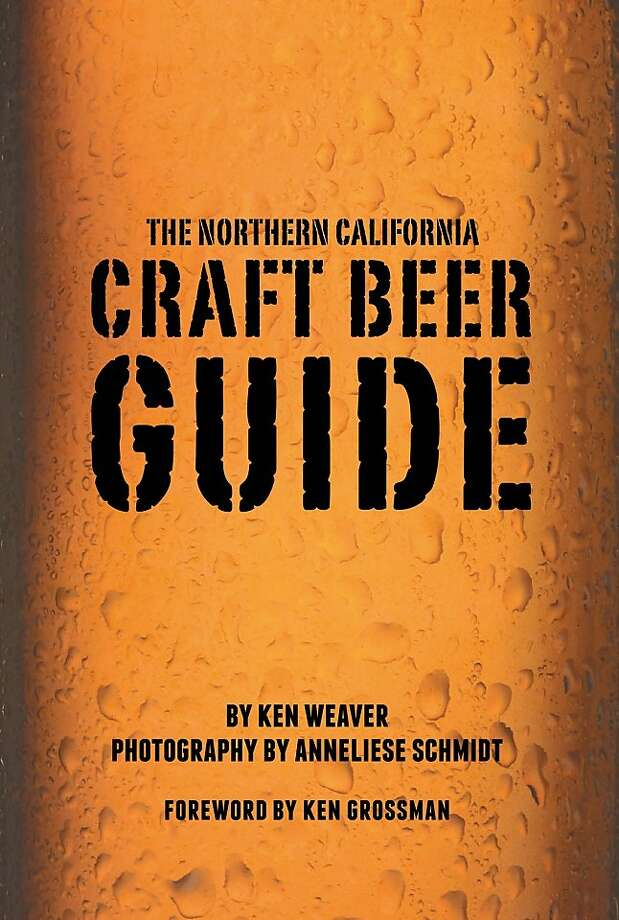 "Ken Weaver's ""Northern California Craft Beer Guide."" Photo: Cameron Books"