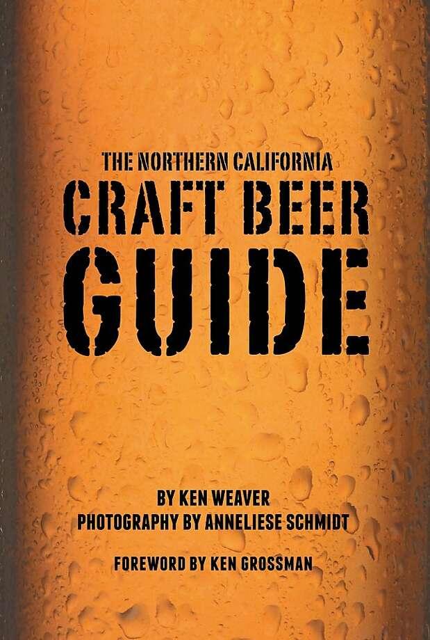"Ken Weaver's ""Northern California Craft Beer Guide."" Photo: Cameron Books"