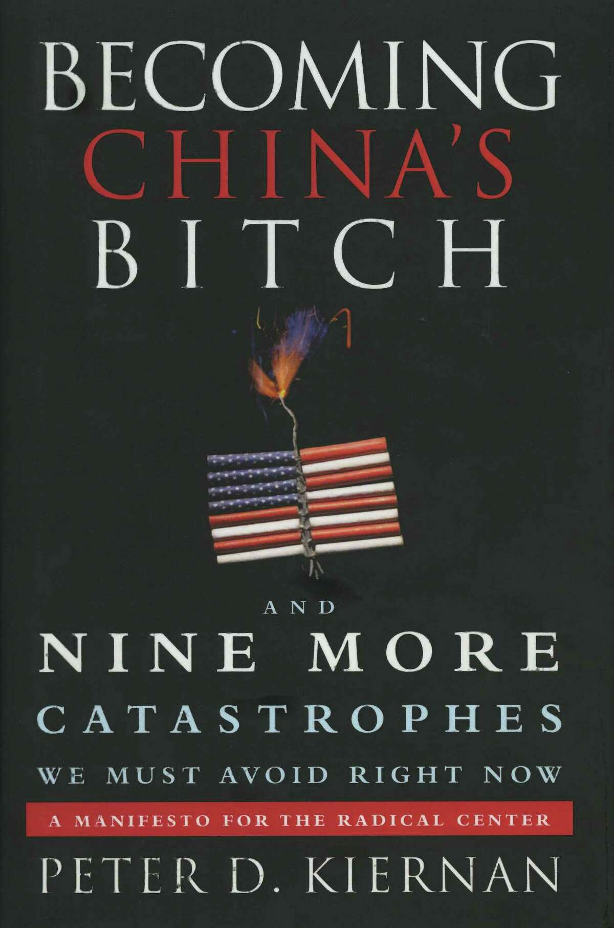 """Former Goldman Sachs partner and Greenwich resident Peter Kiernan's first book, """"Becoming China's Bitch -And Nine More Catastrophes We Must Avoid Right Now,"""" earned him the International Book Award."""