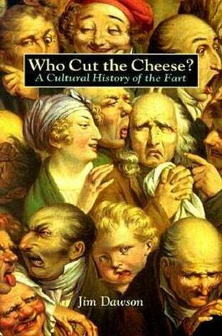 """WHO CUT THE CHEESE? A CULTURAL HISTORY OF THE FART:"" I have no comment. I'm completely speechless. (View on Amazon.)"