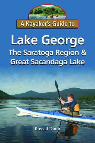 A Kayaker's Guide to Lake George, The Saratoga Region and Great Sacandaga Lake By Russell Dunn