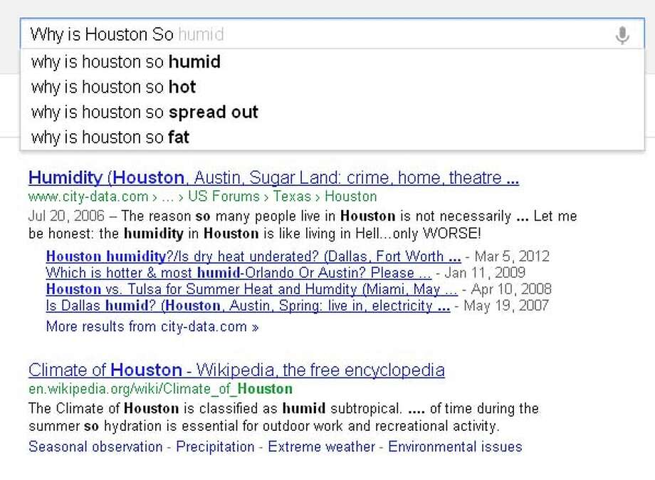 "Google can offer some funny suggestions to simple questions. See what Google's autocomplete function came up with for the question, ""Why is Houston so..."""