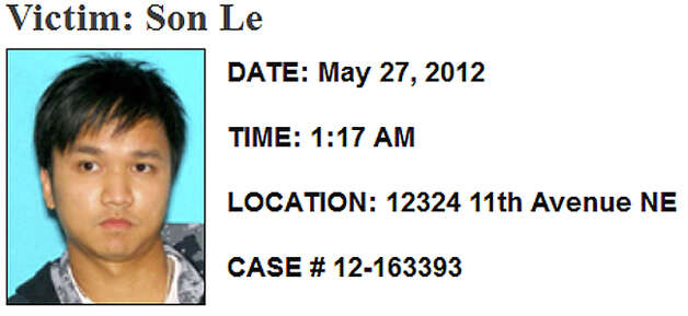 March 27, 2012, Son Le: Le was at his home in the 12300 block of 11th Avenue Northeast when he was shot in the chest about 1:20 a.m. Police said the victim and his roommate operated a marijuana grow operation, and that Le was shot in the chest when he confronted an intruder. As officers investigated that shooting, a second homeowner reported a burglary at a nearby home. Several units searched in the 12300 block of 14th Avenue Northeast, but no arrests have been made. Photo: SPD