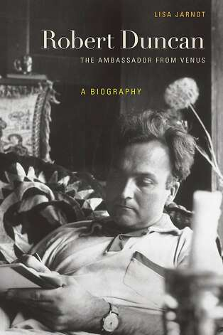 Robert Duncan: The Ambassador From Venus: A Biography, by Lisa Jarnot Photo: UC Press