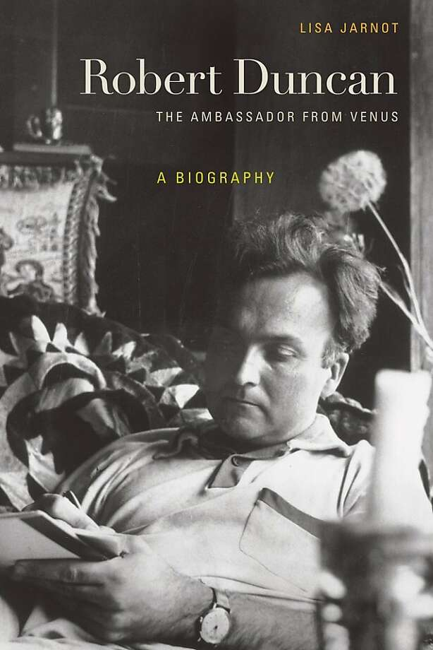 Robert Duncan: The Ambassador From Venus: A Biography, by Lisa Jarnot Photo: UC Press