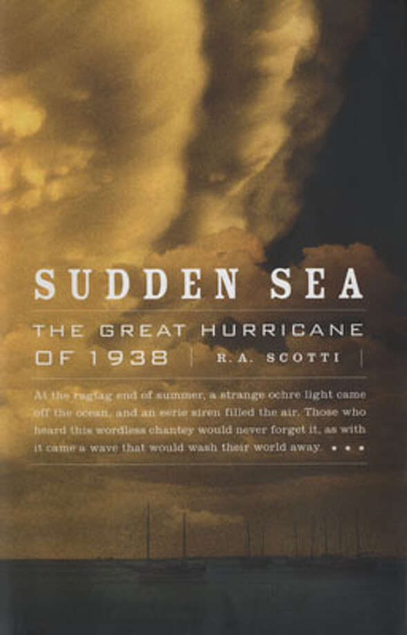 """SUDDEN SEA: The Great Hurricane of 1938,""  by R.A. Scotti, details a storm that hit the northeast. This terrible storm would have insured losses of about $35 billion if it happened today.  Photo: ."