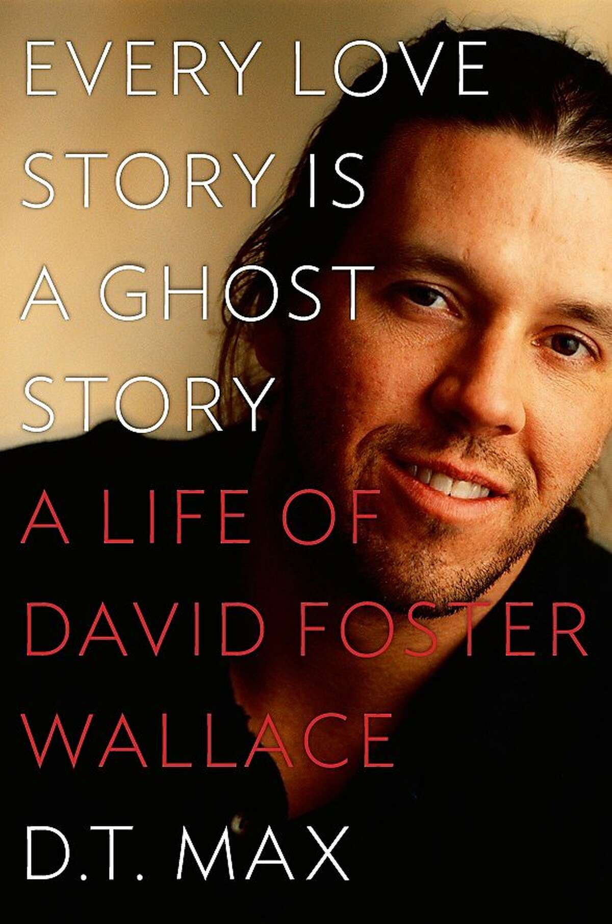 Every Love Story Is a Ghost Story, by D. T. Max