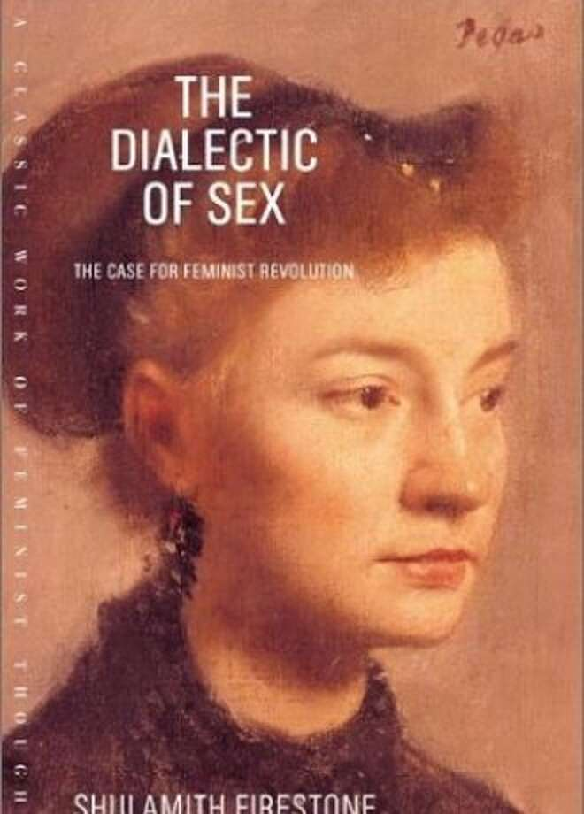"""The Dialectic of Sex: The Case for Feminist Revolution"" By Shulamith Firestone"