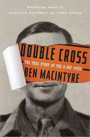 """Double Cross: The True Story of the D-Day Spies"" by Ben MacIntyre"