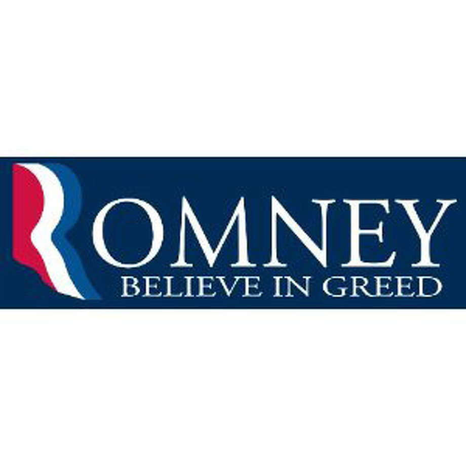 Unless you're really tailgating, this looks like a pro-Romney sticker. View: http://www.amazon.com/Romney-Believe-Greed-Bumper-Sticker/dp/B008LF4LN8/ Photo: Contributed Photo, Contributed / Connecticut Post contributed