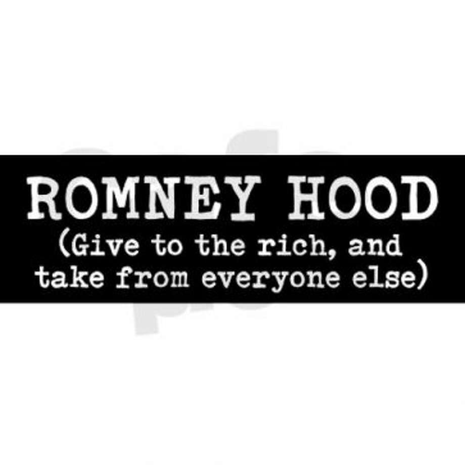 From the phrase made famous by Obama himself during a visit to Stamford in August. Unfortunately, the designer couldn't find a little green tri-corner hat to Photoshop on Romney. View: http://www.cafepress.com/+romney_hood_give_to_the_rich_and_take_from_everyon,679359285