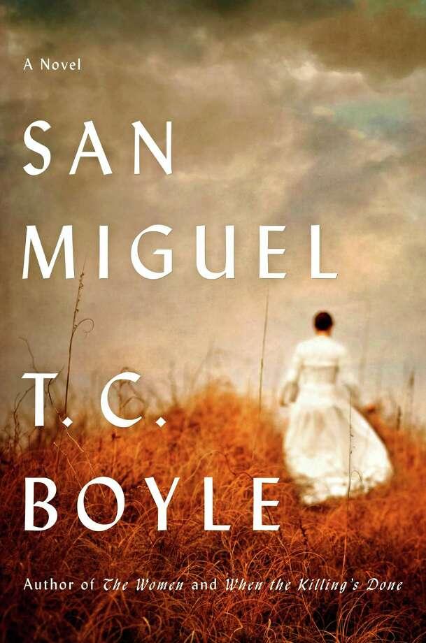"""San Miguel"" by T.C. Boyle Photo: Xx"