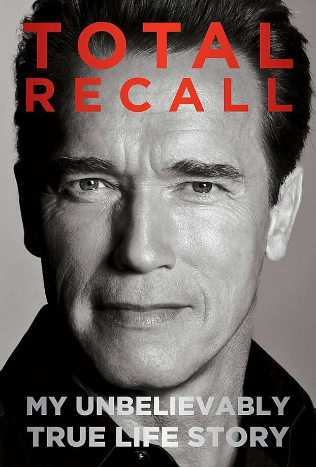 Total Recall, My Unbelievable True Life Story, by Arnold Schwarzenegger Photo: Simon & Schuster