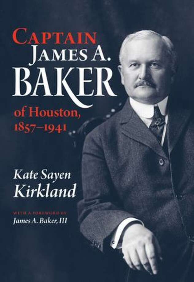 """""""Captain James A. Baker of Houston,"""" by Kate Sayen Kirkland; $30 Product Details Hardcover: 480 pages Publisher: Texas A&M University Press (September 1, 2012) Language: English ISBN-10: 1603448004 ISBN-13: 978-1603448000 Photo: Xx"""