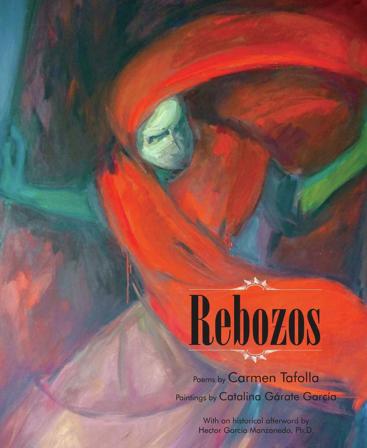 """""""Rebozos"""" - which features passionate poems by San Antonio's Poet Laureate Carmen Tafolla and haunting paintings by California artist Catalina Gárate García - is a magnificent art book that recreates the originality of Mexican rebozos in vivid images and colors."""