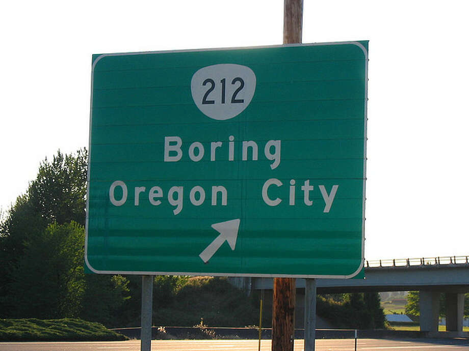 OREGON: And you thought you came from a hick town. The people of Boring actually have embraced the name and the people who go out of the way to take pictures of their signs. Yawn.