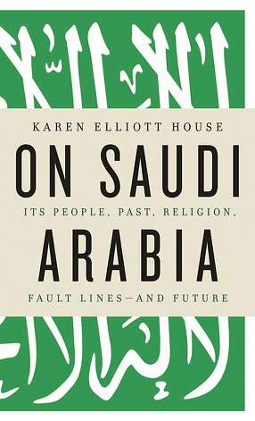 On Saudi Arabia, by Karen Elliott House Photo: Random House