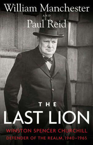 """The Last Lion: Winston Spencer Churchill, Defender of the Realm, 1940-1965"" by William Manchester and Paul Reid"