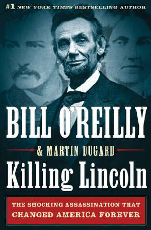 "Bill O'Reilly's ""Killing Lincoln: The Shocking Assassination That Changed America Forever"""