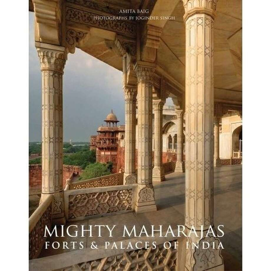 Mighty Maharajas: Forts & Palaces of India, by Amita Baig with photographs by Joginder Singh Photo: Vendome Press