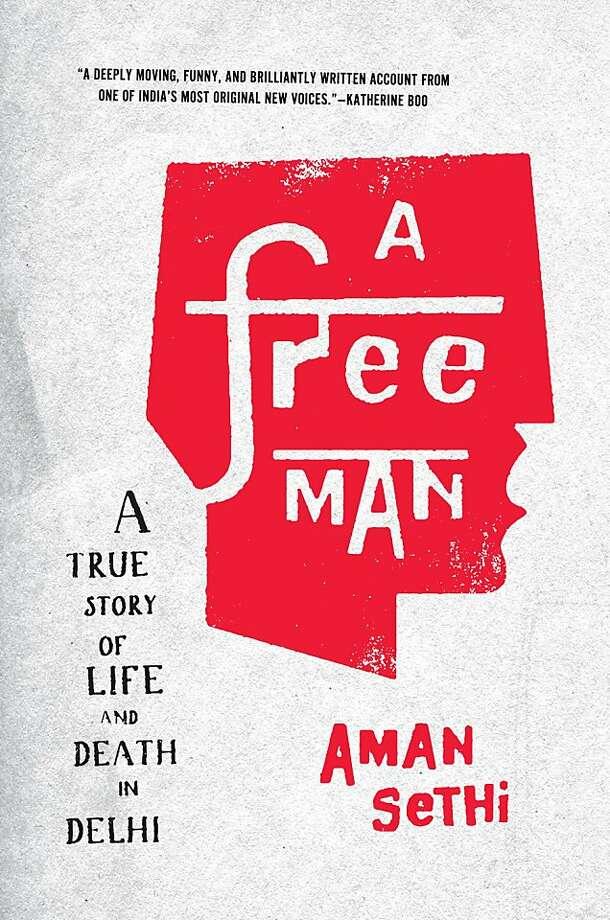A Free Man, by Aman Sethi Photo: W. W. Norton & Company