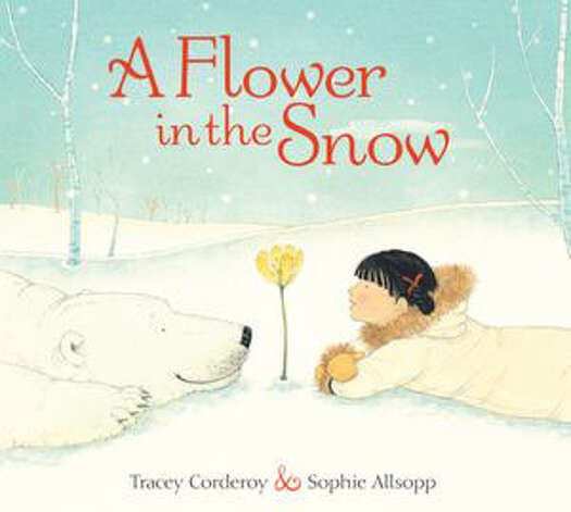 """A Flower in the Snow"" by Tracey Corderoy & Sophie Allsopp"