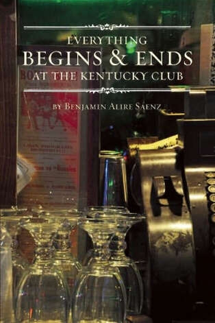 """Everything Begins & Ends at the Kentucky Club"" by Benjamin Alire Saenz"