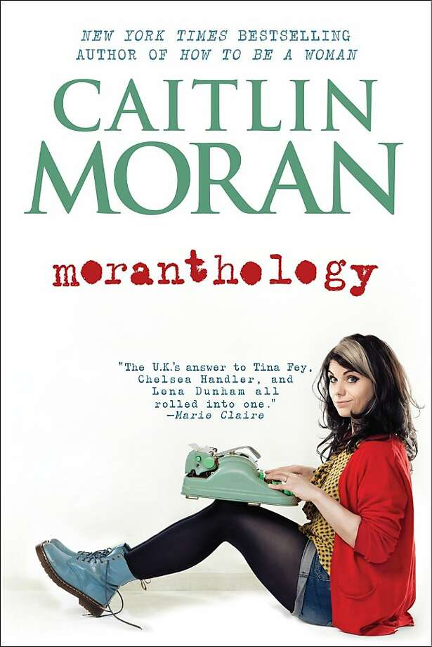 Moranthology, by Caitlin Moran Photo: Harper Perennial