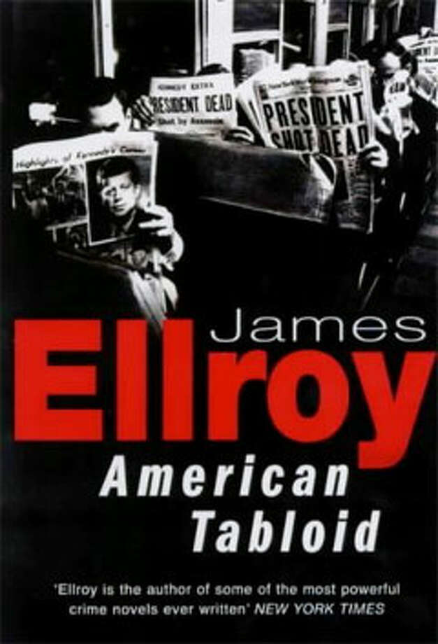 American Tabloid, by James Ellroy: Scandal, surveillance, and dirty journalism written in bulls-eye Americanese that crackles and ricochets like rifle fire. Photo: Contributed