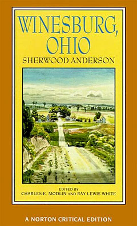 Winesburg, Ohio, by Sherwood Anderson: Because Anderson captures how each of us is mangled by the things we do to cope. Photo: Contributed
