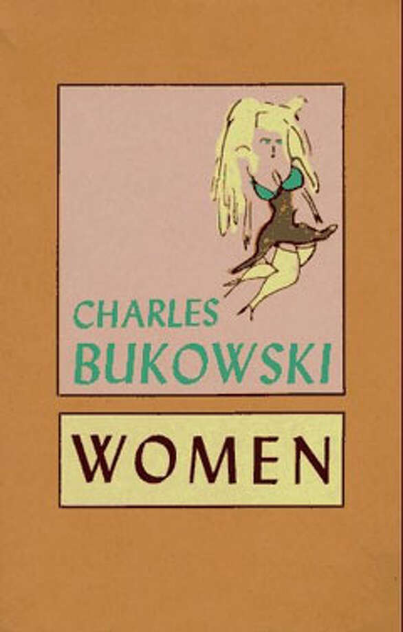 Women, by Charles Bukowski: It's about Bukowski. And women. And sex. And you. Photo: Contributed