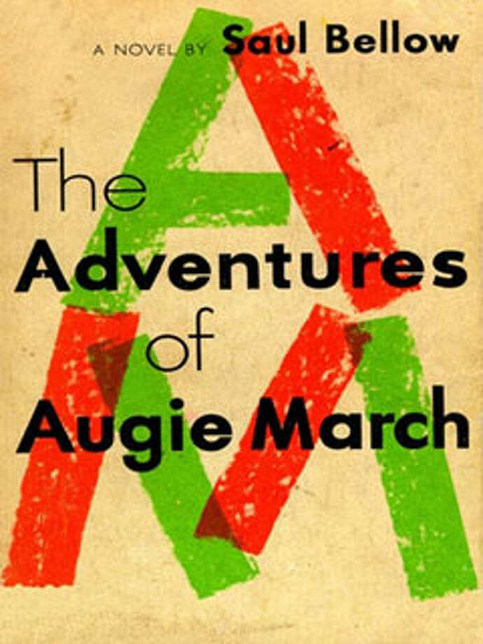 "The Adventures of Augie March, by Saul Bellow: Because it starts like this: ""I am an American, Chicago born -- Chicago, that somber city -- and go at things as I have taught myself, free-style, and will make the record in my own way: first to knock, first admitted; sometimes an innocent knock, sometimes a not so innocent."" Or: because you're Augie. Photo: Contributed"