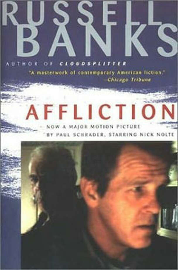 Affliction, by Russell Banks: Think Dostoevsky in bone-cold New Hampshire. Think lots of boozing and brawling. Do not think of ripping out your own tooth with a pair of pliers. Photo: Contributed