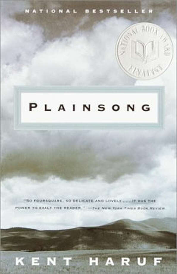 "Plainsong, by Kent Haruf: Because: ""A girl is different. They want things. They need things on a regular schedule. Why, a girl's got purposes you and me can't even imagine. They got ideas in their heads you and me can't even suppose."" Photo: Contributed"