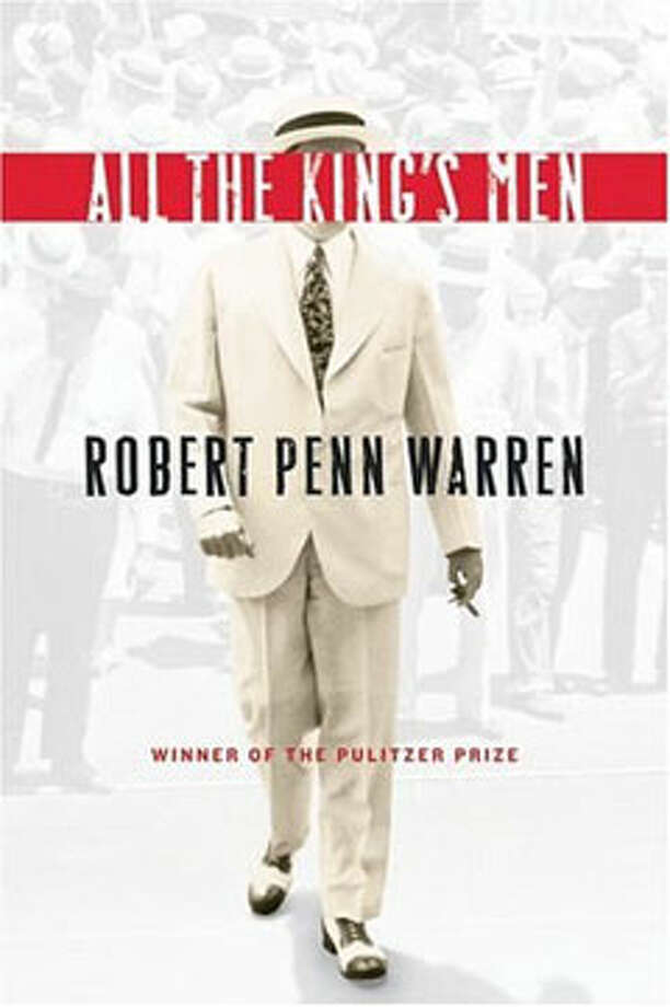 All the King's Men, by Robert Penn Warren: Crooked judges, concealed paternity, deception, betrayal, and lots of whiskey. Photo: Contributed
