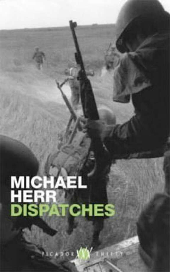 "Dispatches, by Michael Herr: ""Vietnam Vietnam Vietnam, we've all been there."" You'll never forget that line. You won't forget what precedes it, either. Photo: Contributed"