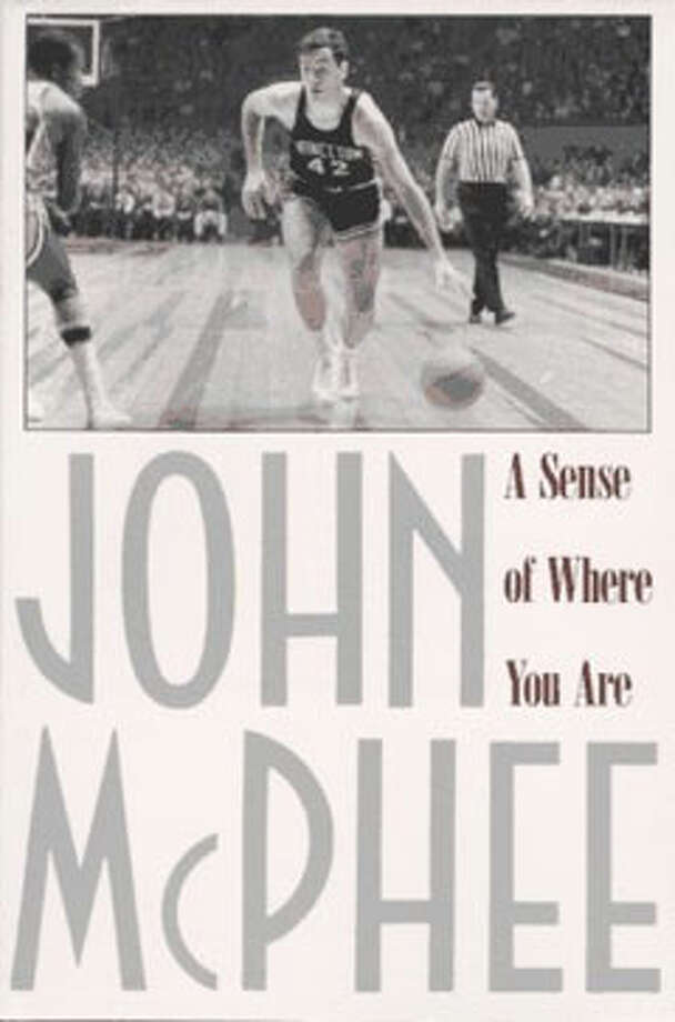 A Sense of Where You Are, by John McPhee: It's about how two men can be made better just by sharing each other's company. Photo: Contributed
