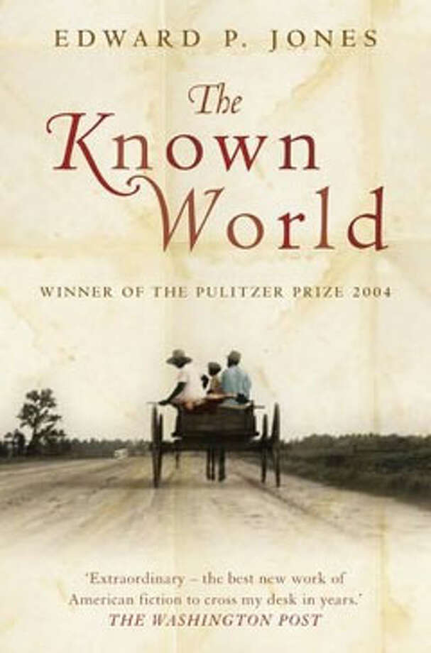 The Known World, by Edward P. Jones: Free black people who own slaves. Slaves who know the world's brutality and, more shockingly, its beauty. Photo: Contributed