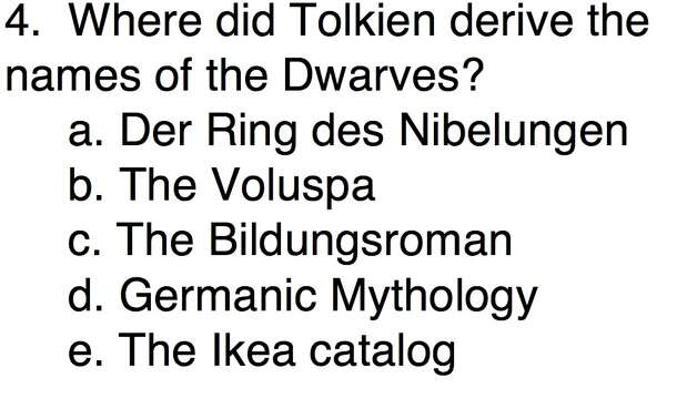 Question 4Where did Tolkien derive the names of the Dwarves?a. Der Ring des Nibelungen b. The Voluspac. The Bildungsroman d. Germanic Mythologye. The Ikea catalog