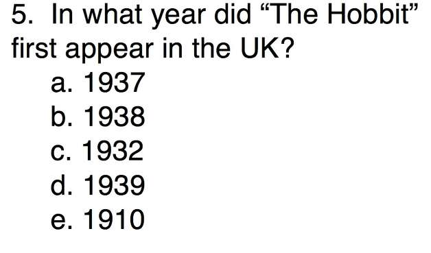 "Question 5In what year did ""The Hobbit"" first appear in the UK?a. 1937b. 1938c. 1932d. 1939e. 1910"