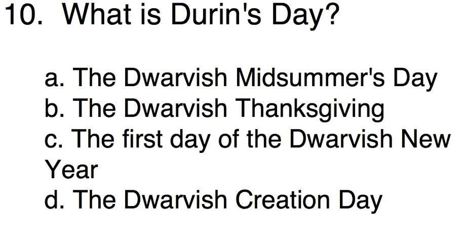 Question 10What is Durin's Day?a. The Dwarvish Midsummer's Dayb. The Dwarvish Thanksgivingc. The first day of the Dwarvish New Yeard. The Dwarvish Creation Day