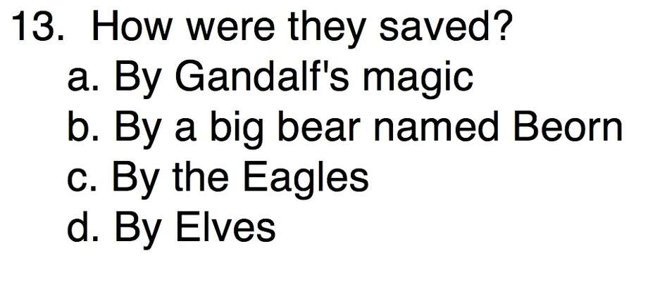Question 13How were they saved?a. By Gandalf's magic b. By a big bear named Beornc. By the Eaglesd. By Elves