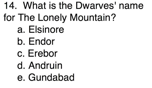 Question 14What is the Dwarves' name for The Lonely Mountain?a. Elsinoreb. Endorc. Erebord. Andruine. Gundabad