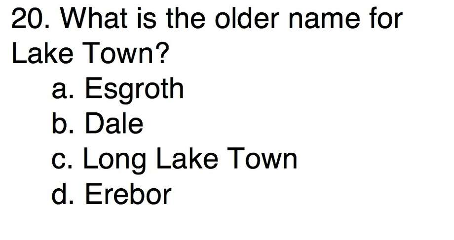 Question 20What is the older name for Lake Town?a. Esgrothb. Dalec. Long Lake Townd. Erebor
