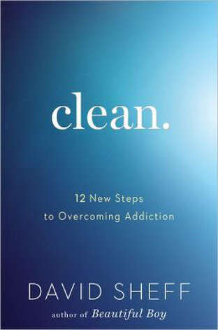 """Clean. 12 New Steps to Overcoming Addiction"" by David Sheff"