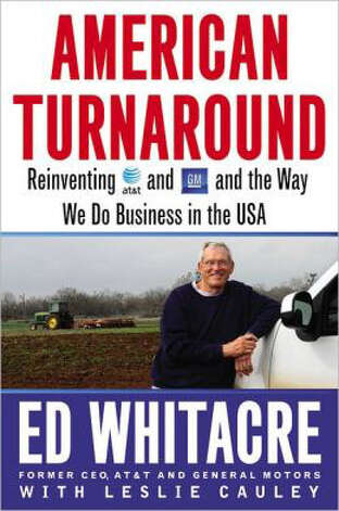 """American Turnaround: Reinventing AT&T and GM and the Way We Do Business in the USA"" by  Ed Whitacre with Leslie Cauley"