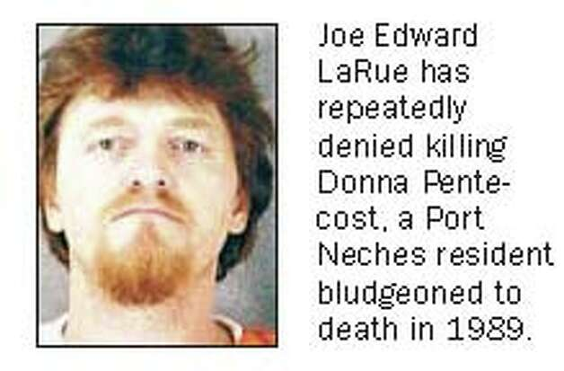 Joe Edward LaRue has repeatedly denied killing Donna Pentecost, a Port Neches resident bludgeoned to death in 1989