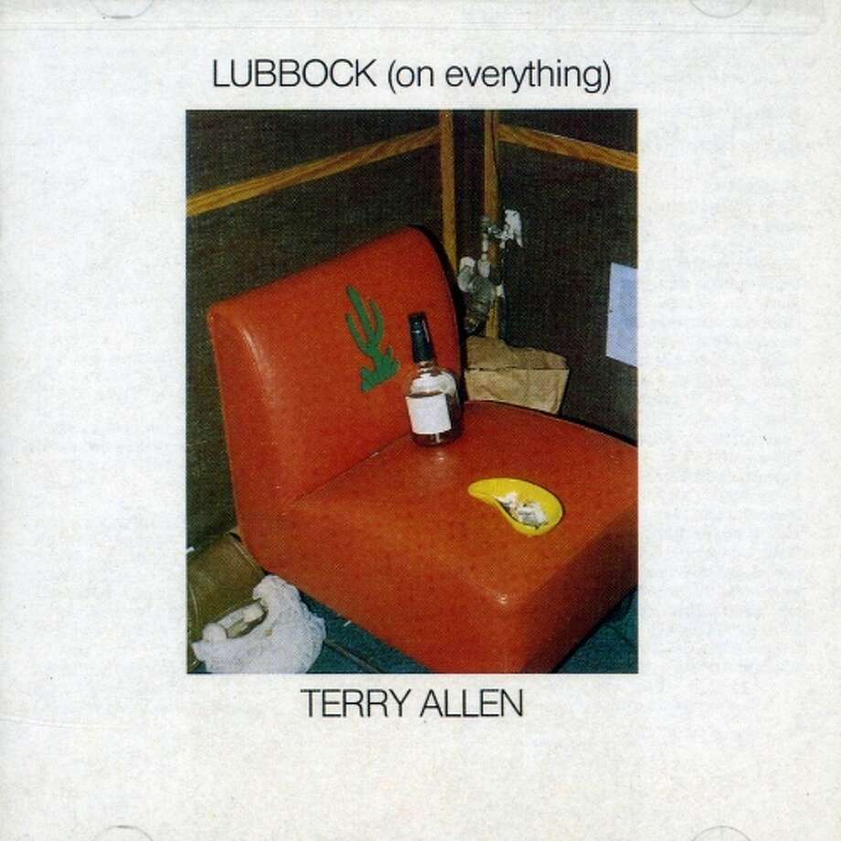 """Lubbock (on everything),"" Terry Allen (1979): Sharp short stories from west Texas about people struggling, from artists to high school football stars. It became an instruction booklet for square peg singer songwriters and their square peg songs. Photo: Sugar Hill"